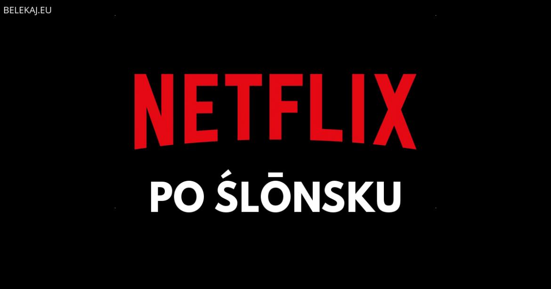 Netflix po śląsku - blog bele kaj