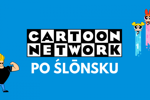 Cartoon Network po śląsku - blog bele kaj