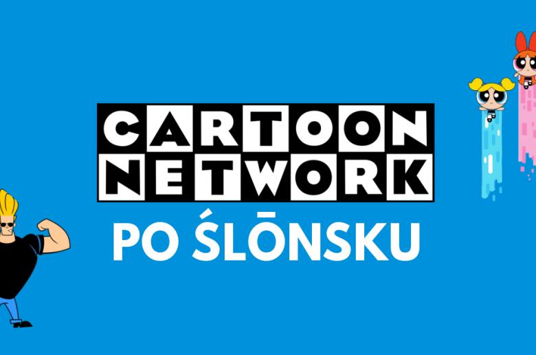 Cartoon Network po śląsku - blog bele kaj