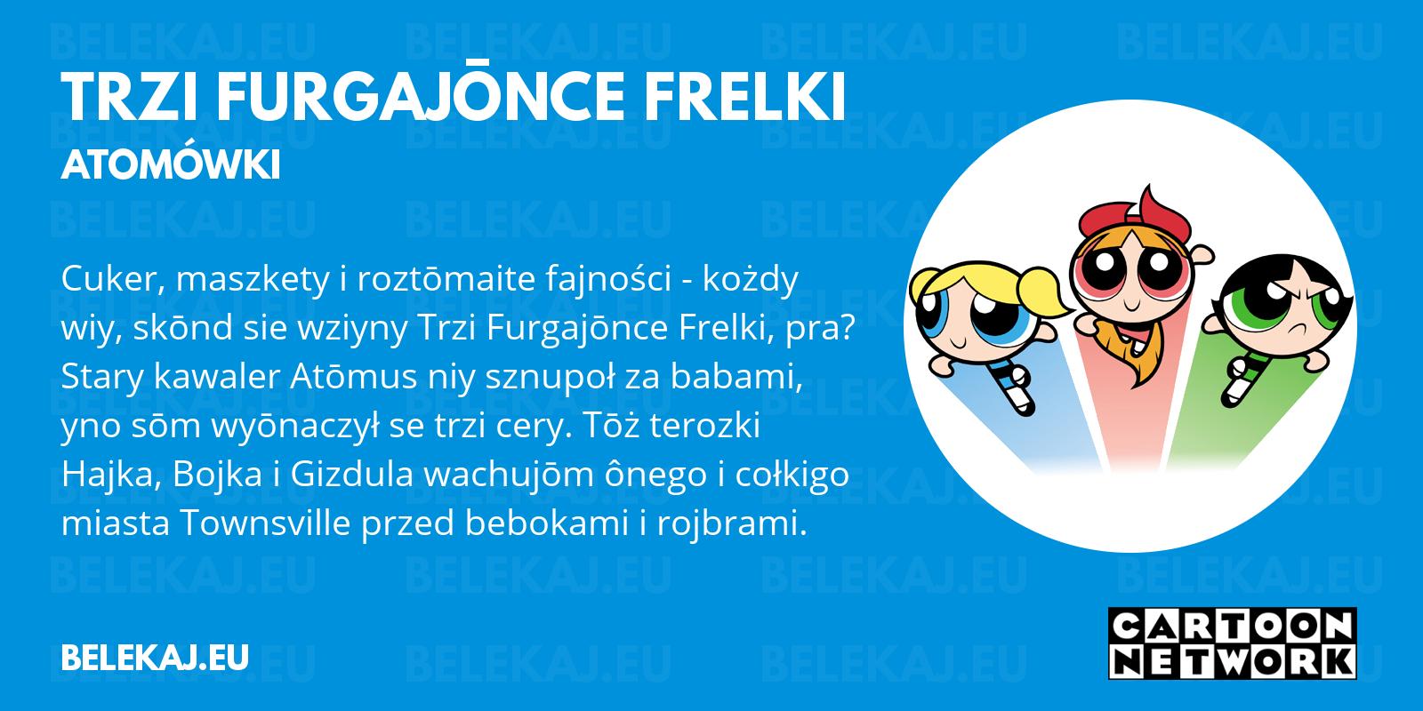 Atomówki, Cartoon Network po śląsku - blog bele kaj